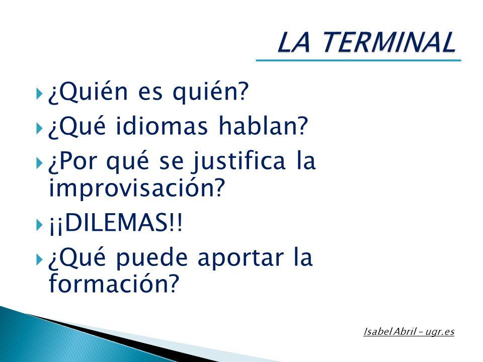 ¿Quién es quién? ¿Qué idiomas hablan? ¿Por qué se justifica la improvisación? ¡¡DILEMAS!! ¿Qué puede aportar la formación? Isabel Abril – ugr.es