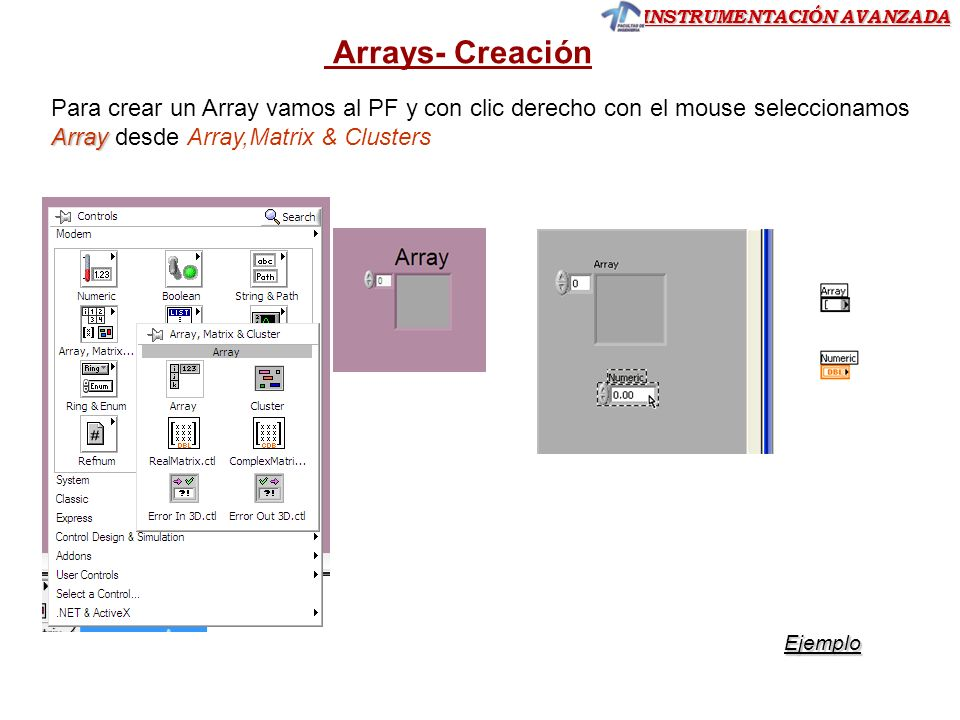 INSTRUMENTACIÓN AVANZADA Arrays- Creación Array Para crear un Array vamos al PF y con clic derecho con el mouse seleccionamos Array desde Array,Matrix