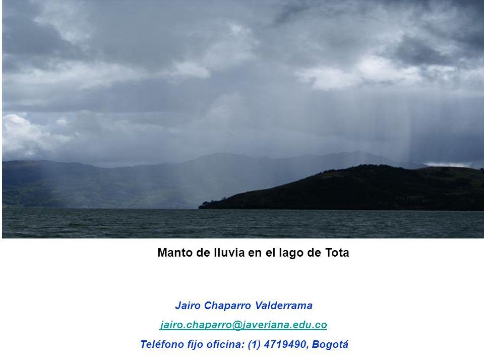Jairo Chaparro Valderrama jairo.chaparro@javeriana.edu.co Teléfono fijo oficina: (1) 4719490, Bogotá Manto de lluvia en el lago de Tota
