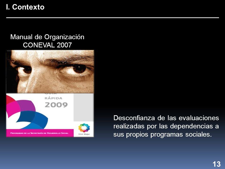 I. Contexto Evaluación de Programas Sociales Evaluación de Programas Sociales 13 Desconfianza de las evaluaciones realizadas por las dependencias a su