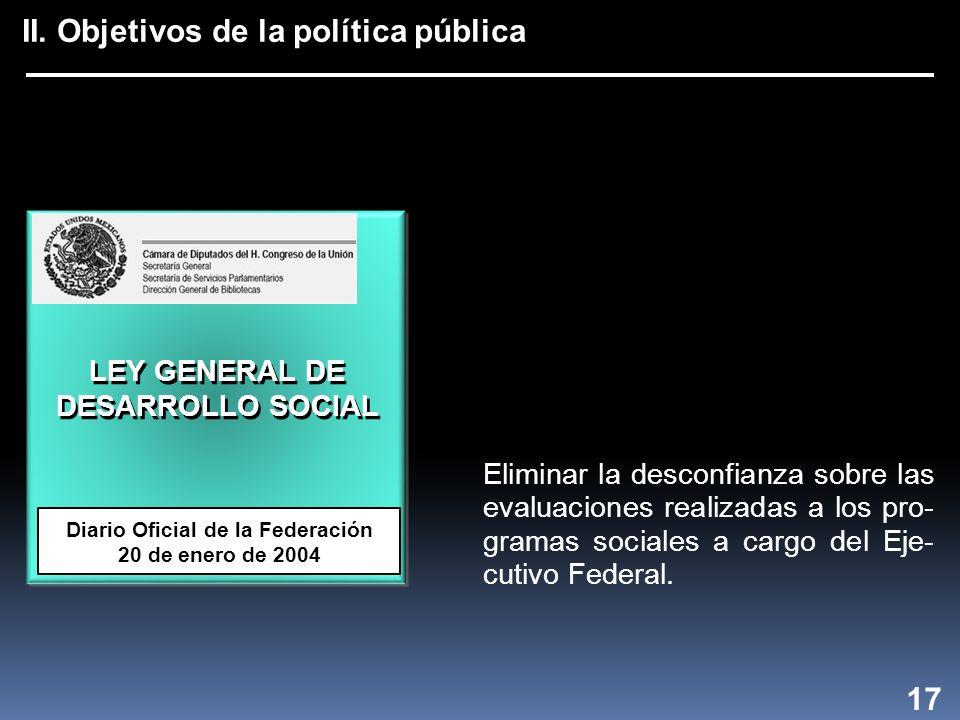 II. Objetivos de la política pública 17 Eliminar la desconfianza sobre las evaluaciones realizadas a los pro- gramas sociales a cargo del Eje- cutivo