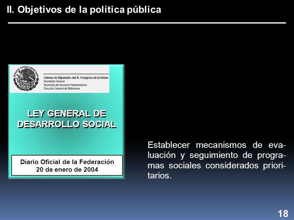 II. Objetivos de la política pública 18 Establecer mecanismos de eva- luación y seguimiento de progra- mas sociales considerados priori- tarios. LEY G