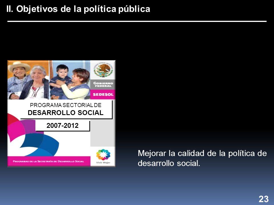 II. Objetivos de la política pública 23 Mejorar la calidad de la política de desarrollo social.