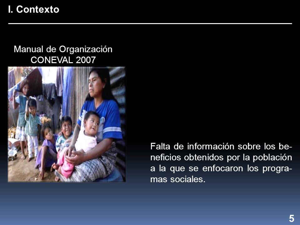 I. Contexto Falta de información sobre los be- neficios obtenidos por la población a la que se enfocaron los progra- mas sociales. 5 Manual de Organiz