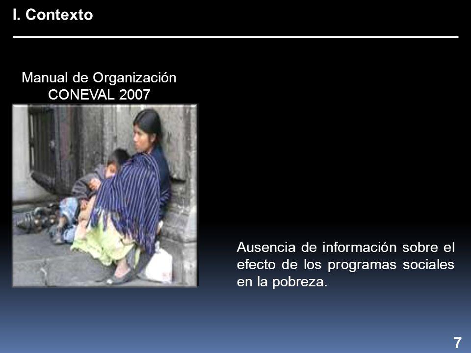 I. Contexto 7 Ausencia de información sobre el efecto de los programas sociales en la pobreza.