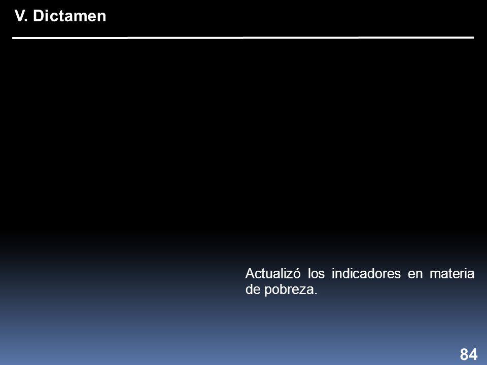Actualizó los indicadores en materia de pobreza. 84 V. Dictamen