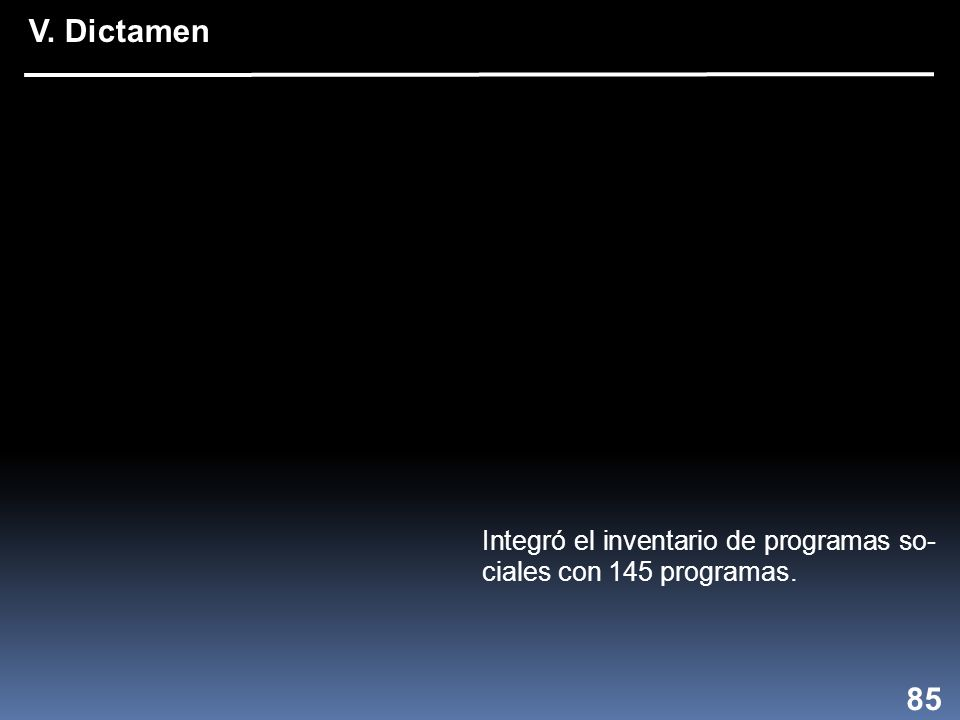 Integró el inventario de programas so- ciales con 145 programas. 85 V. Dictamen