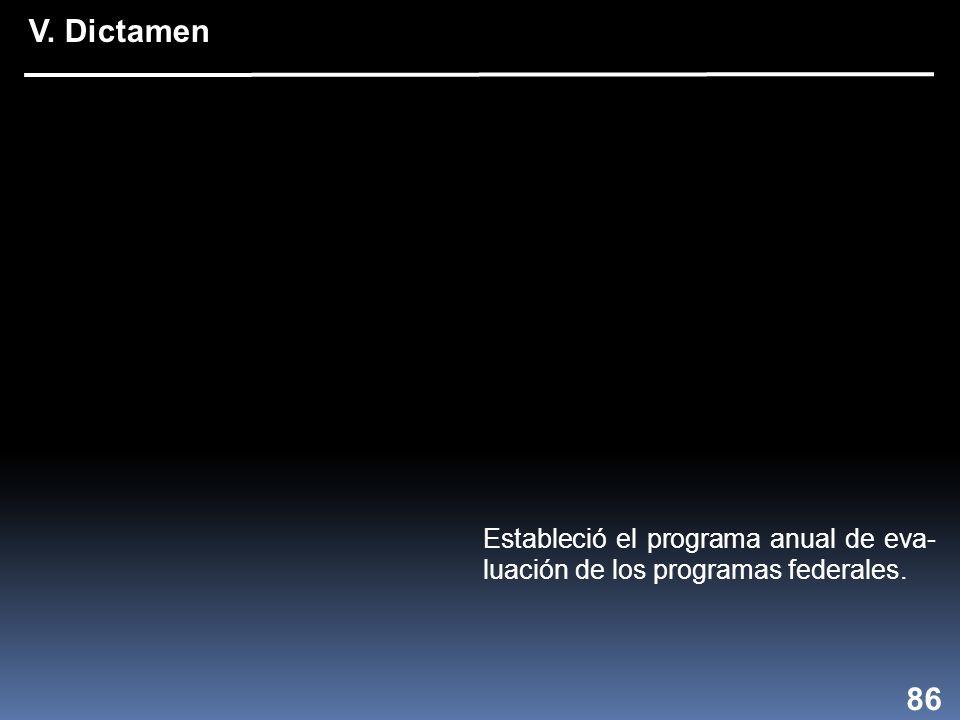 Estableció el programa anual de eva- luación de los programas federales. 86 V. Dictamen