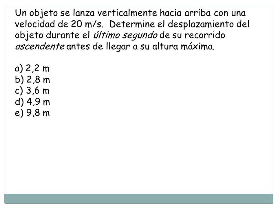 Un objeto se lanza verticalmente hacia arriba con una velocidad de 20 m/s.