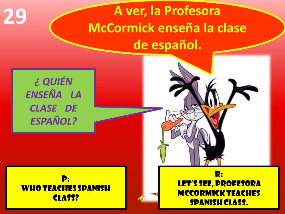 r: Lets see, profesORA McCormick teaches Spanish class.