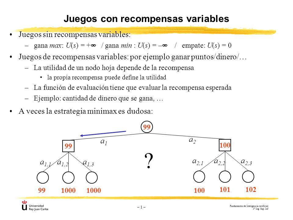 – 1 – Juegos con recompensas variables Juegos sin recompensas variables: –gana max: U(s) = + / gana min : U(s) = – / empate: U(s) = 0 Juegos de recomp