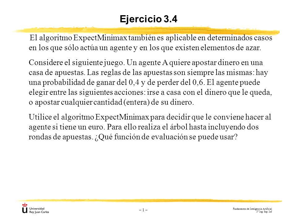 – 1 – Ejercicio 3.4 El algoritmo ExpectMinimax también es aplicable en determinados casos en los que sólo actúa un agente y en los que existen element