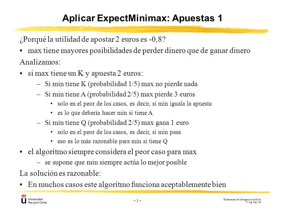 – 1 – Aplicar ExpectMinimax: Apuestas 1 ¿Porqué la utilidad de apostar 2 euros es -0,8? max tiene mayores posibilidades de perder dinero que de ganar