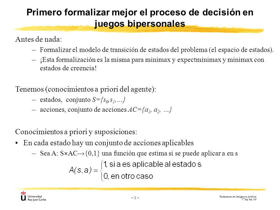 – 1 – Primero formalizar mejor el proceso de decisión en juegos bipersonales Antes de nada: –Formalizar el modelo de transición de estados del problem