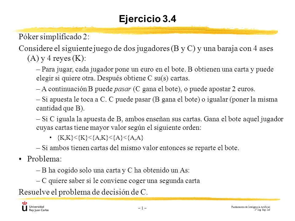 – 1 – Ejercicio 3.4 Póker simplificado 2: Considere el siguiente juego de dos jugadores (B y C) y una baraja con 4 ases (A) y 4 reyes (K): – Para juga