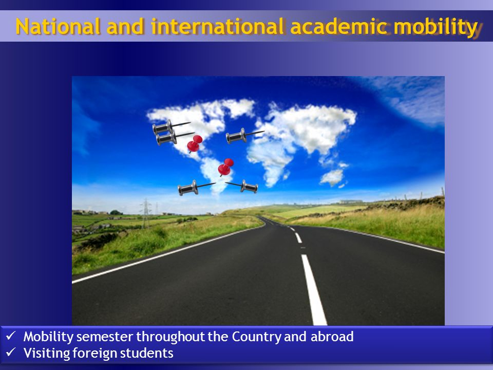19 National and international academic mobility Mobility semester throughout the Country and abroad Visiting foreign students Mobility semester throughout the Country and abroad Visiting foreign students