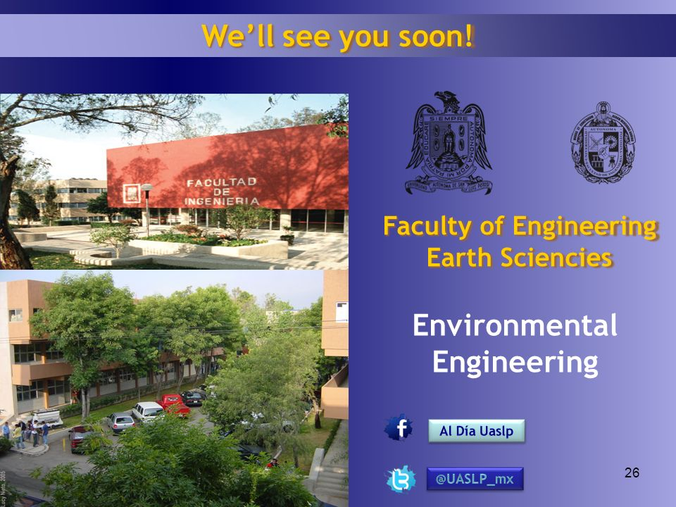 26 Environmental Engineering Well see you soon! Faculty of Engineering Earth Sciencies