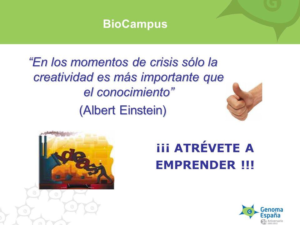 En los momentos de crisis sólo la creatividad es más importante que el conocimiento (Albert Einstein) ¡¡¡ ATRÉVETE A EMPRENDER !!! BioCampus