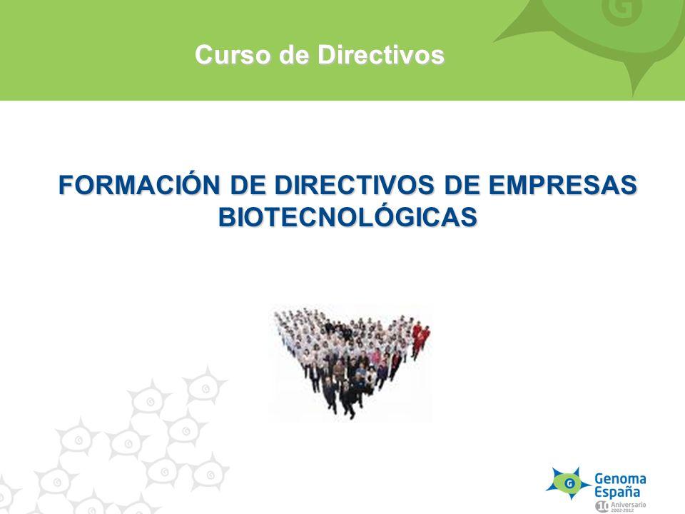 FORMACIÓN DE DIRECTIVOS DE EMPRESAS BIOTECNOLÓGICAS Curso de Directivos