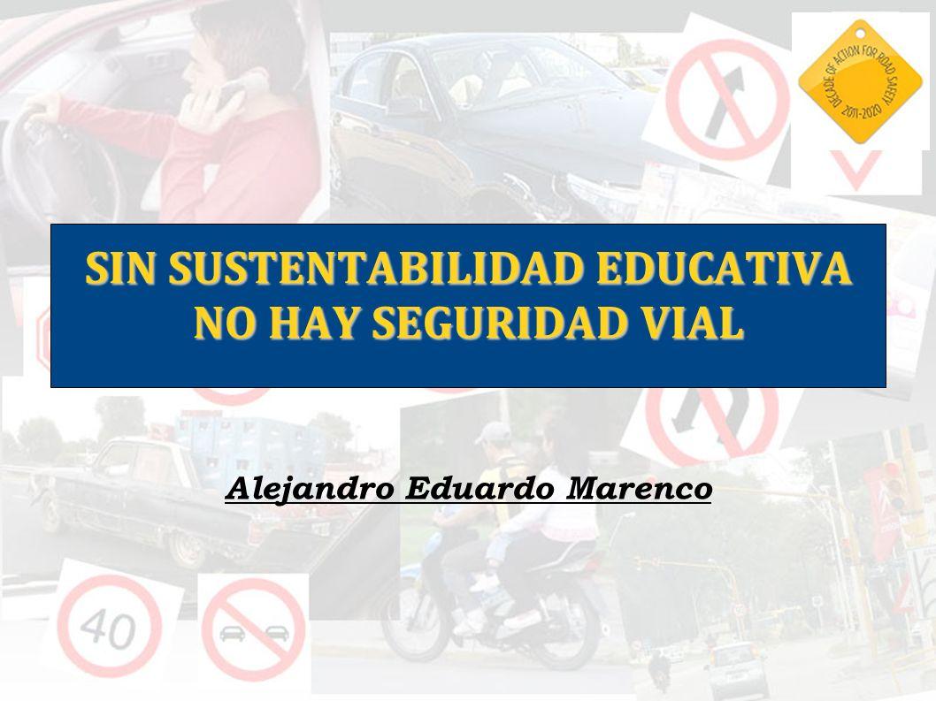 SIN SUSTENTABILIDAD EDUCATIVA NO HAY SEGURIDAD VIAL Alejandro Eduardo Marenco