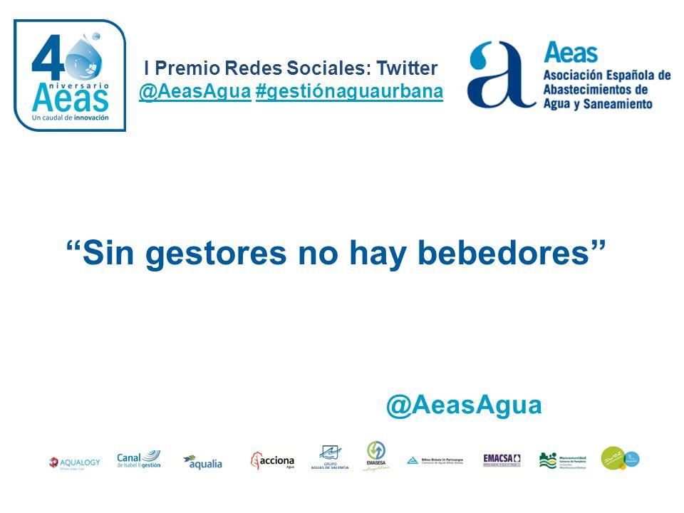 Sin gestores no hay bebedores I Premio Redes Sociales: Twitter @AeasAgua #gestiónaguaurbana @AeasAgua