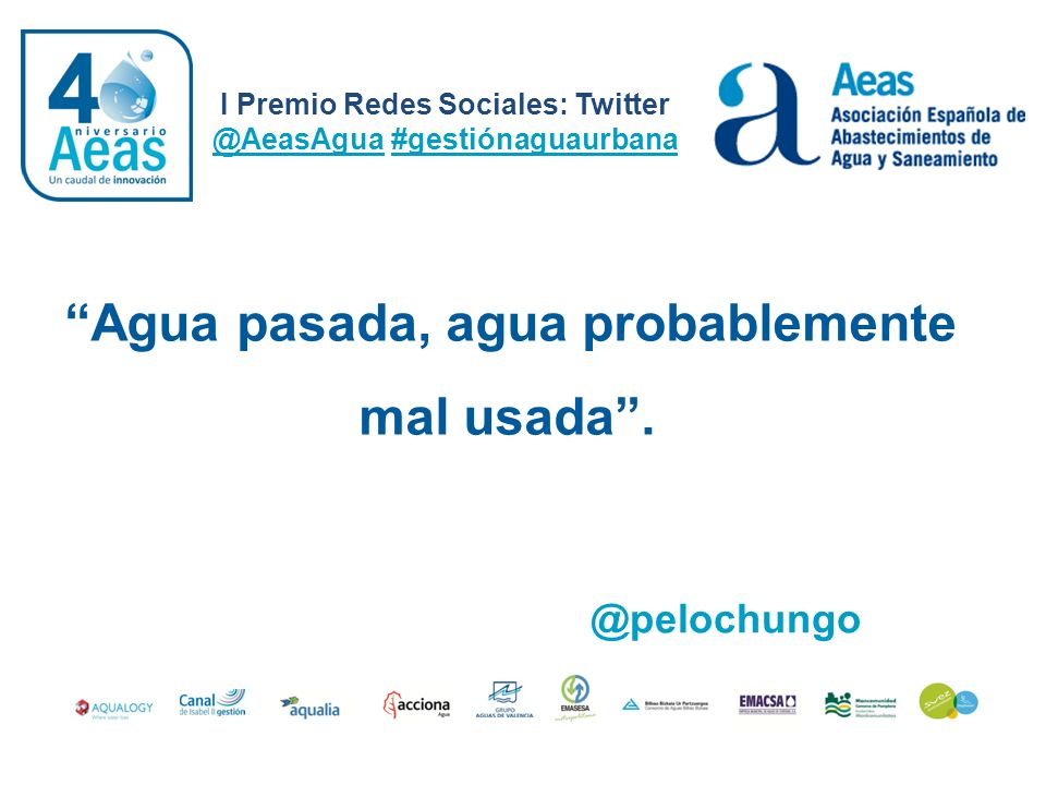 Agua pasada, agua probablemente mal usada. I Premio Redes Sociales: Twitter @AeasAgua #gestiónaguaurbana @pelochungo