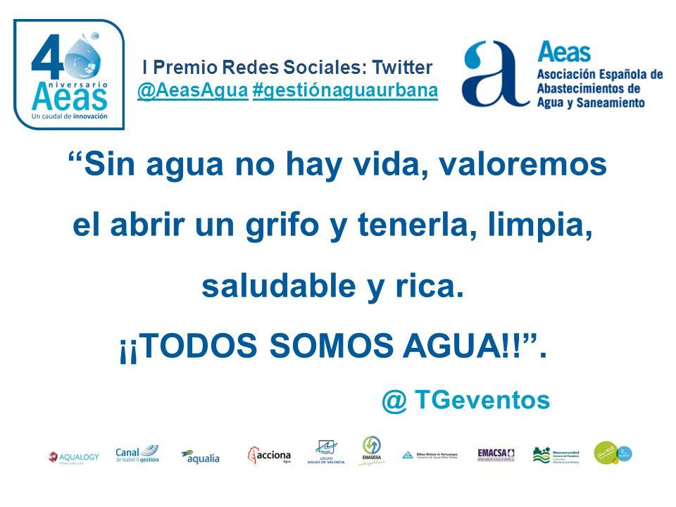 Sin agua no hay vida, valoremos el abrir un grifo y tenerla, limpia, saludable y rica. ¡¡TODOS SOMOS AGUA!!. I Premio Redes Sociales: Twitter @AeasAgu