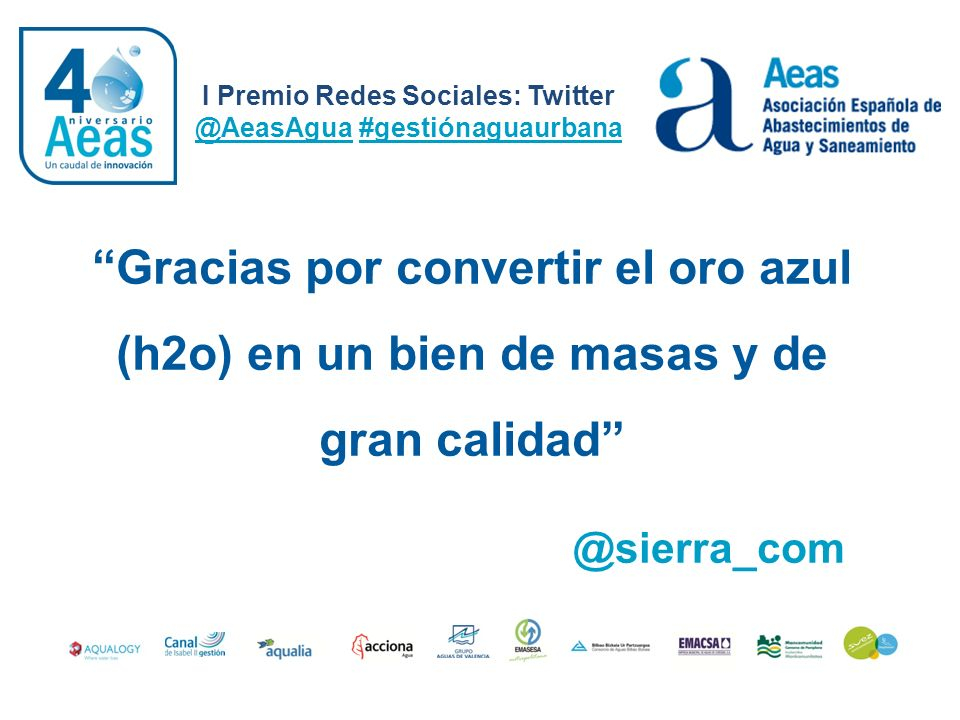 I Premio Redes Sociales: Twitter @AeasAgua #gestiónaguaurbana @JmLissen Naturaleza, Humanidad, Vida.