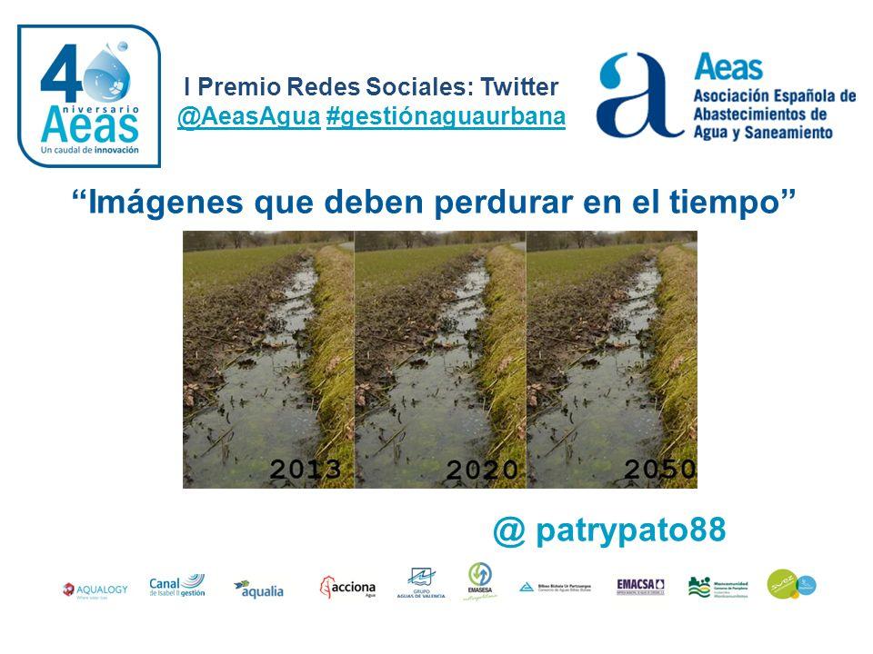 I Premio Redes Sociales: Twitter @AeasAgua #gestiónaguaurbana @ patrypato88 Imágenes que deben perdurar en el tiempo