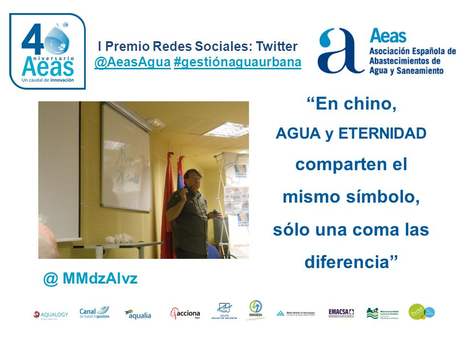 I Premio Redes Sociales: Twitter @AeasAgua #gestiónaguaurbana @ MMdzAlvz En chino, AGUA y ETERNIDAD comparten el mismo símbolo, sólo una coma las dife