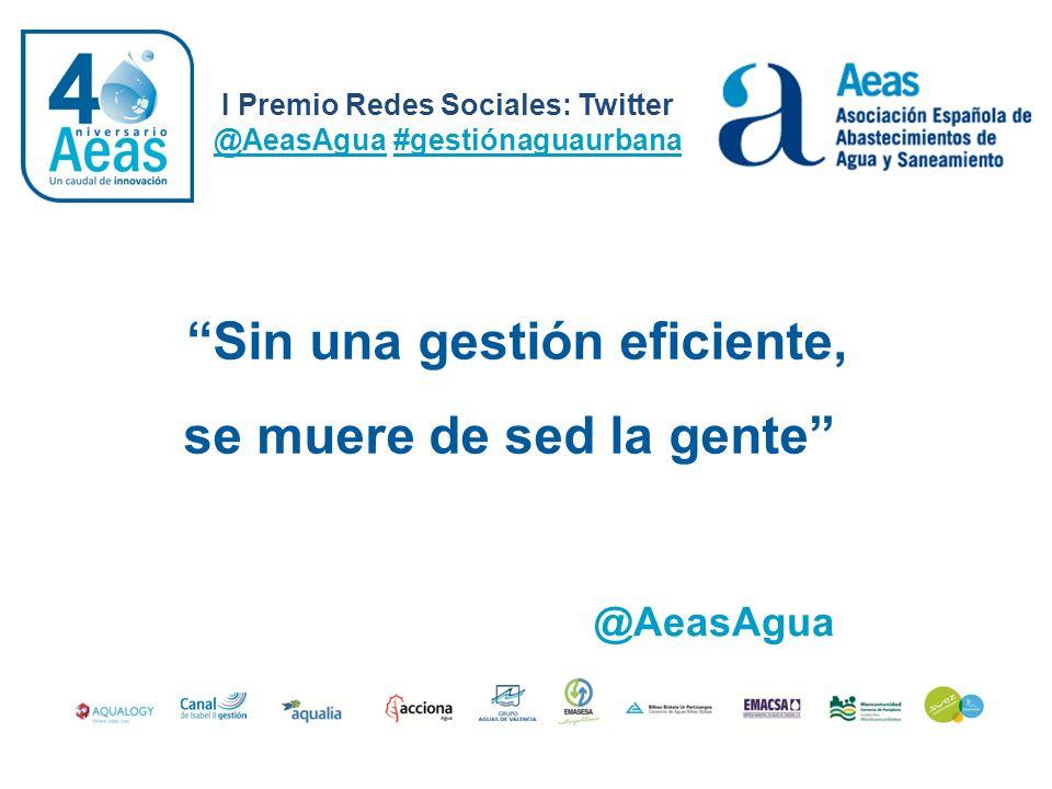 Sin una gestión eficiente, se muere de sed la gente I Premio Redes Sociales: Twitter @AeasAgua #gestiónaguaurbana @AeasAgua