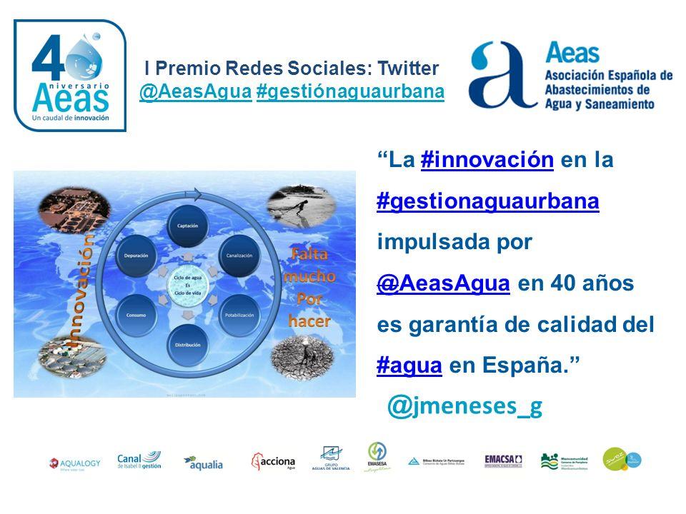 I Premio Redes Sociales: Twitter @AeasAgua #gestiónaguaurbana @ jmeneses_g La #innovación en la #gestionaguaurbana impulsada por @AeasAgua en 40 años