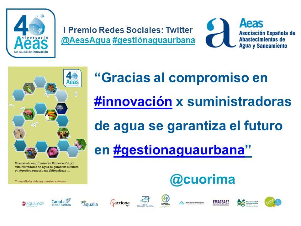 I Premio Redes Sociales: Twitter @AeasAgua #gestiónaguaurbana @cuorima Gracias al compromiso en #innovación x suministradoras de agua se garantiza el
