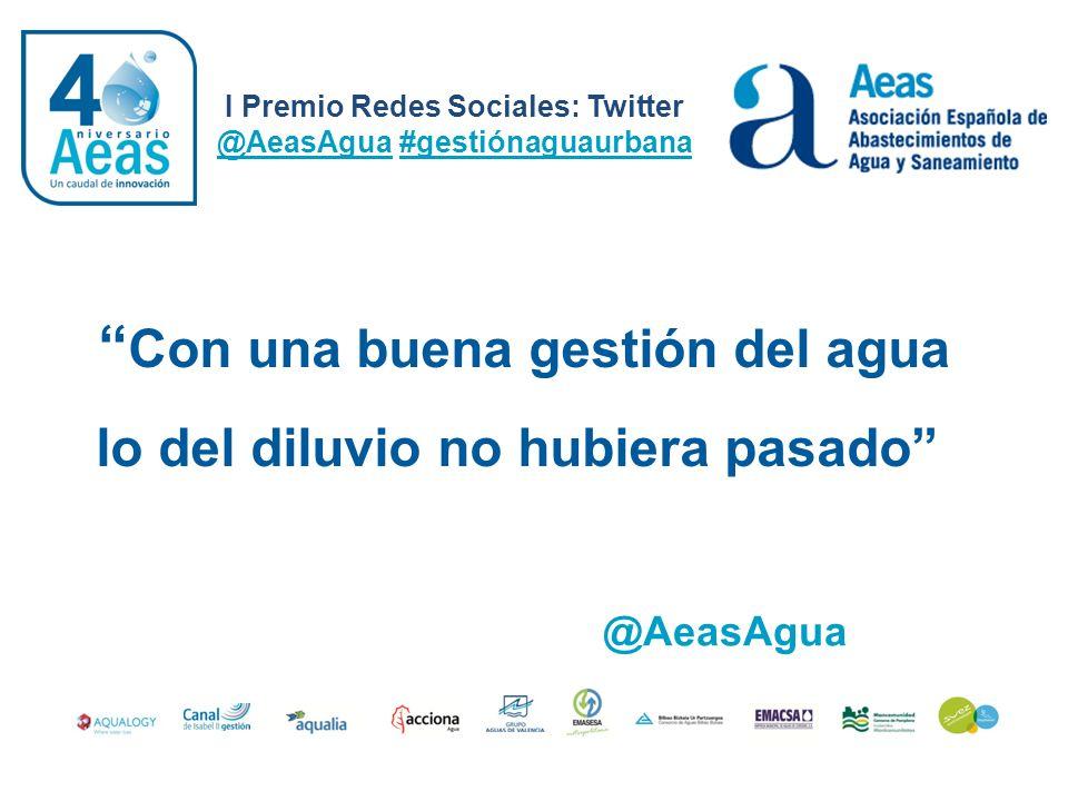 Con una buena gestión del agua lo del diluvio no hubiera pasado I Premio Redes Sociales: Twitter @AeasAgua #gestiónaguaurbana @AeasAgua