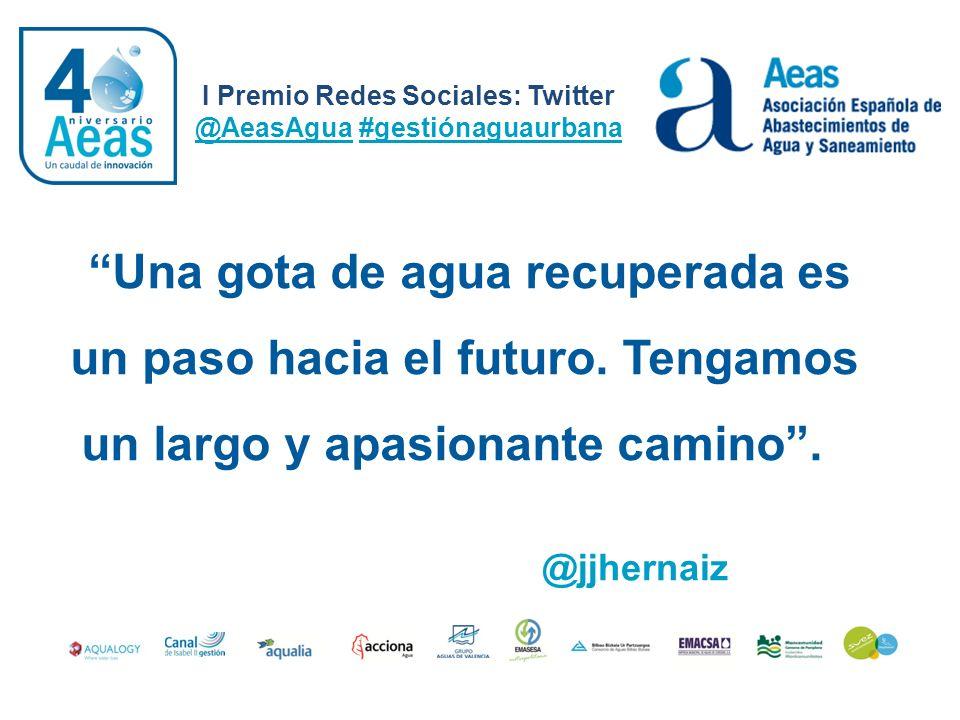 Una gota de agua recuperada es un paso hacia el futuro. Tengamos un largo y apasionante camino. I Premio Redes Sociales: Twitter @AeasAgua #gestiónagu
