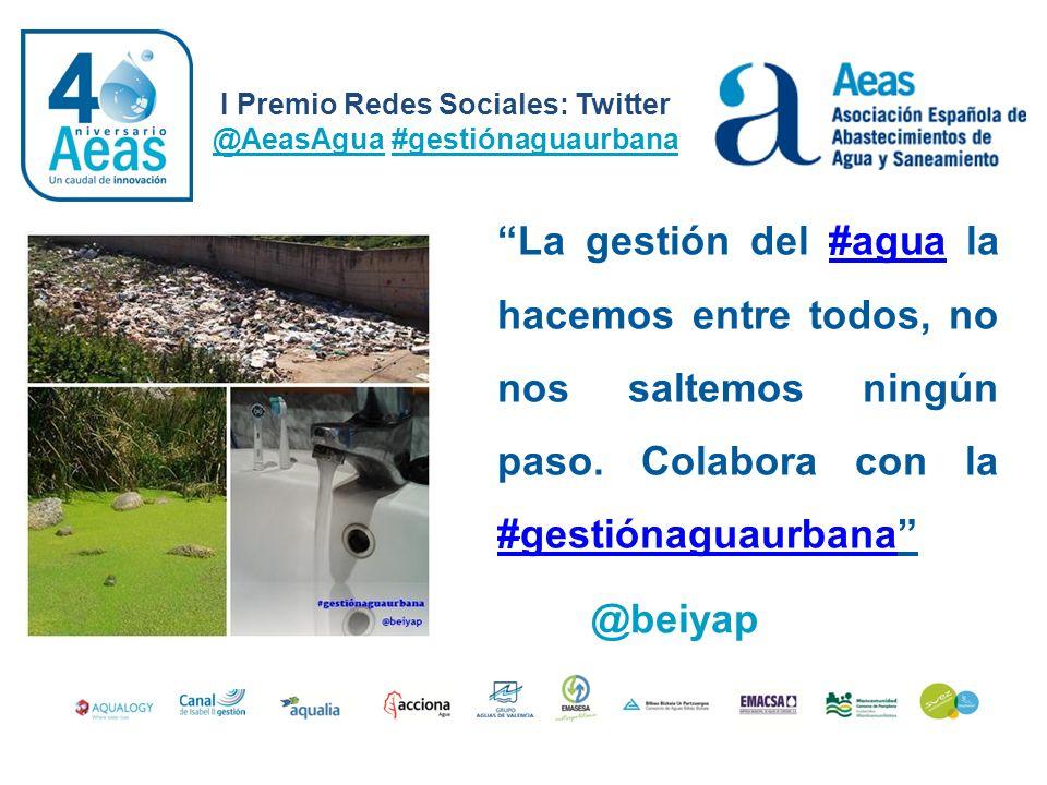 I Premio Redes Sociales: Twitter @AeasAgua #gestiónaguaurbana @beiyap La gestión del #agua la hacemos entre todos, no nos saltemos ningún paso. Colabo