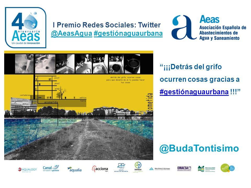 I Premio Redes Sociales: Twitter @AeasAgua #gestiónaguaurbana @BudaTontisimo ¡¡¡Detrás del grifo ocurren cosas gracias a #gestiónaguaurbana !!! #gesti