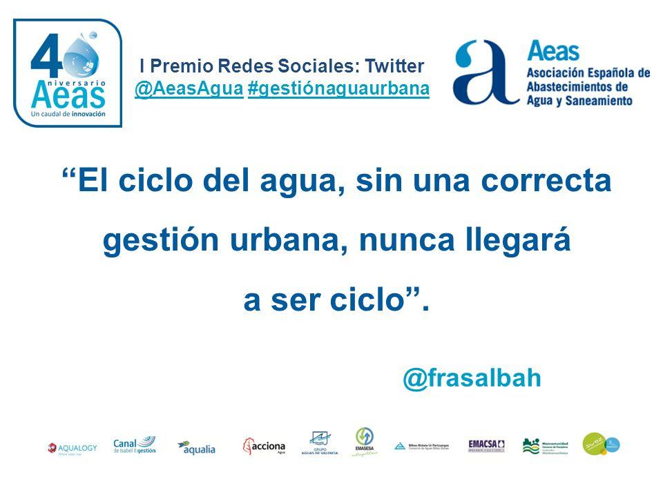 I Premio Redes Sociales: Twitter @AeasAgua #gestiónaguaurbana @Alvarogal12 Del embalse al grifo y del WC de vuelta a su medio: La silenciosa (e imprescindible) labor de los gestores.