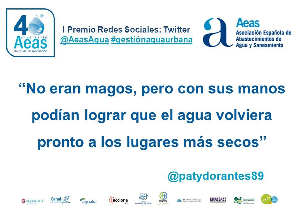 I Premio Redes Sociales: Twitter @AeasAgua #gestiónaguaurbana @patydorantes89 No eran magos, pero con sus manos podían lograr que el agua volviera pro
