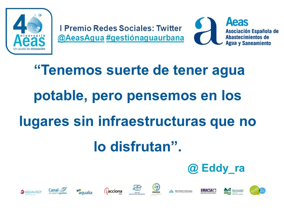 I Premio Redes Sociales: Twitter @AeasAgua #gestiónaguaurbana @EvaEvangelina Agua que sabe a agua: agua potable de #gestiónaguaurbana#gestiónaguaurbana