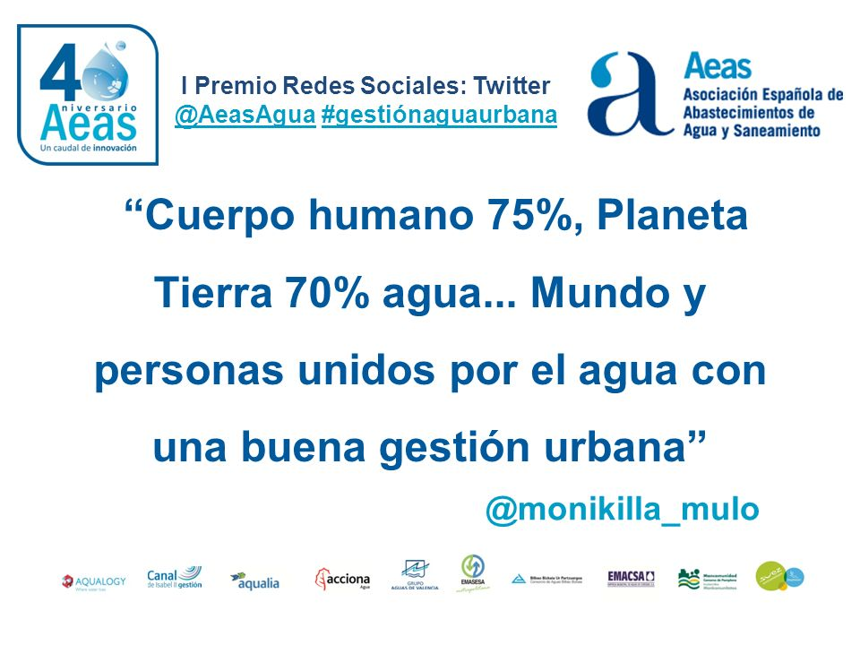 I Premio Redes Sociales: Twitter @AeasAgua #gestiónaguaurbana @ jmeneses_g La #innovación en la #gestionaguaurbana impulsada por @AeasAgua en 40 años es garantía de calidad del #agua en España.#innovación #gestionaguaurbana @AeasAgua #agua