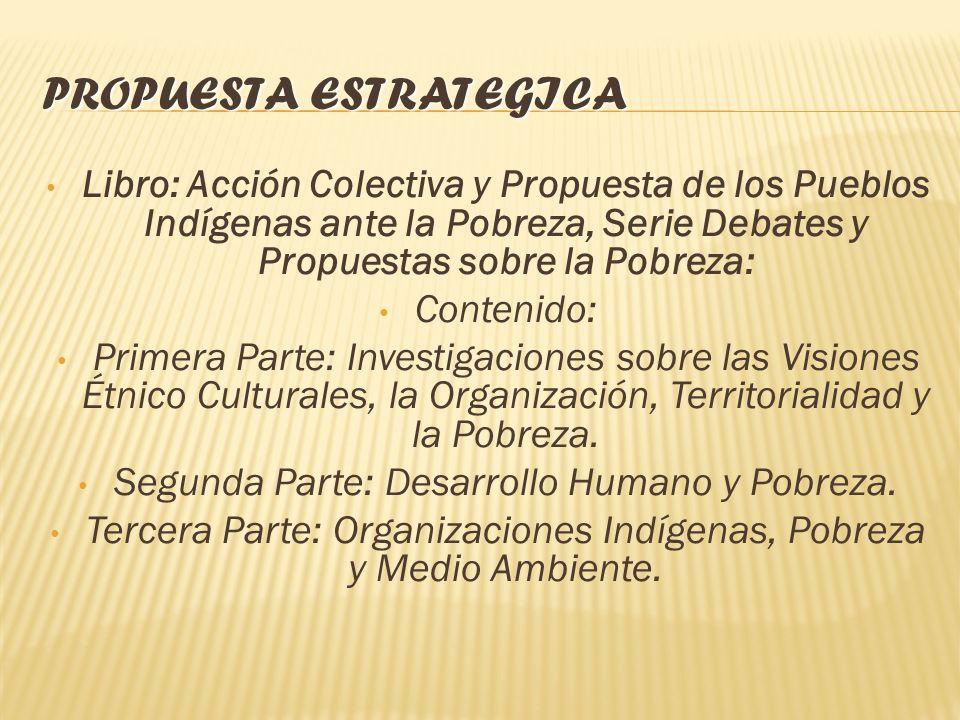 PROPUESTA ESTRATEGICA El libro Acción Colectiva y Propuesta de los Pueblos Indígenas ante la Pobreza, de la Serie Debates y Propuesta sobre la Pobreza
