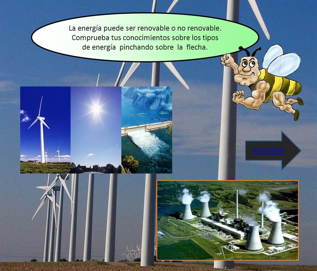 La energía puede ser renovable o no renovable. Comprueba tus conocimientos sobre los tipos de energía pinchando sobre la flecha. ACTIVIDAD