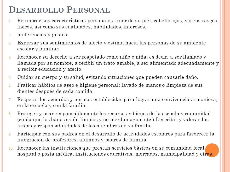 D ESARROLLO P ERSONAL 1. Reconocer sus características personales: color de su piel, cabello, ojos, y otros rasgos físicos, así como sus cualidades, h