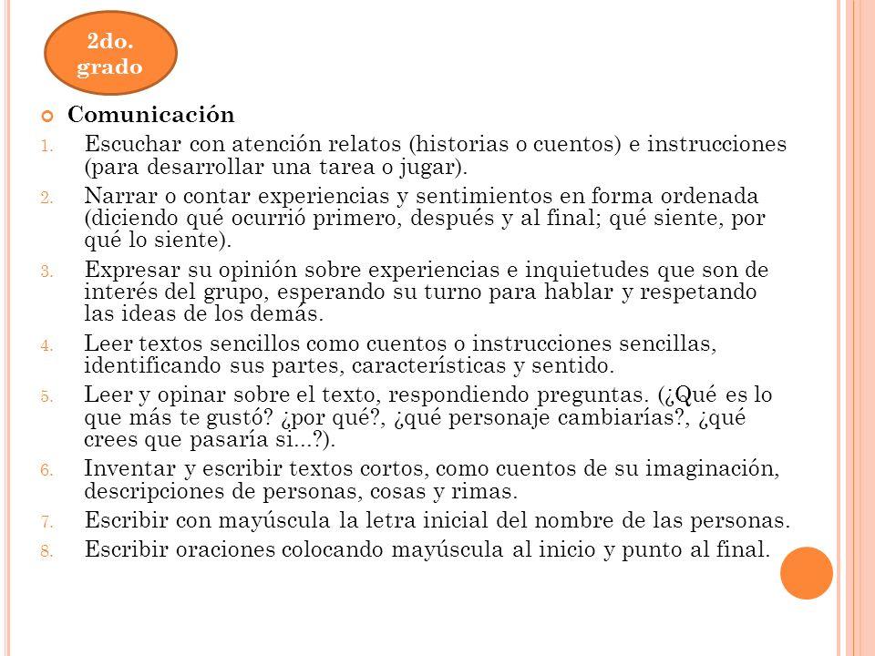 Comunicación 1. Escuchar con atención relatos (historias o cuentos) e instrucciones (para desarrollar una tarea o jugar). 2. Narrar o contar experienc