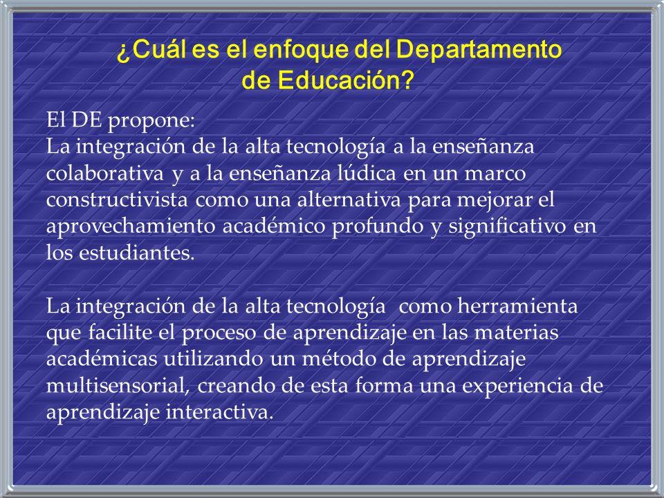 ¿Cuál es el enfoque del Departamento de Educación? El DE propone: La integración de la alta tecnología a la enseñanza colaborativa y a la enseñanza lú
