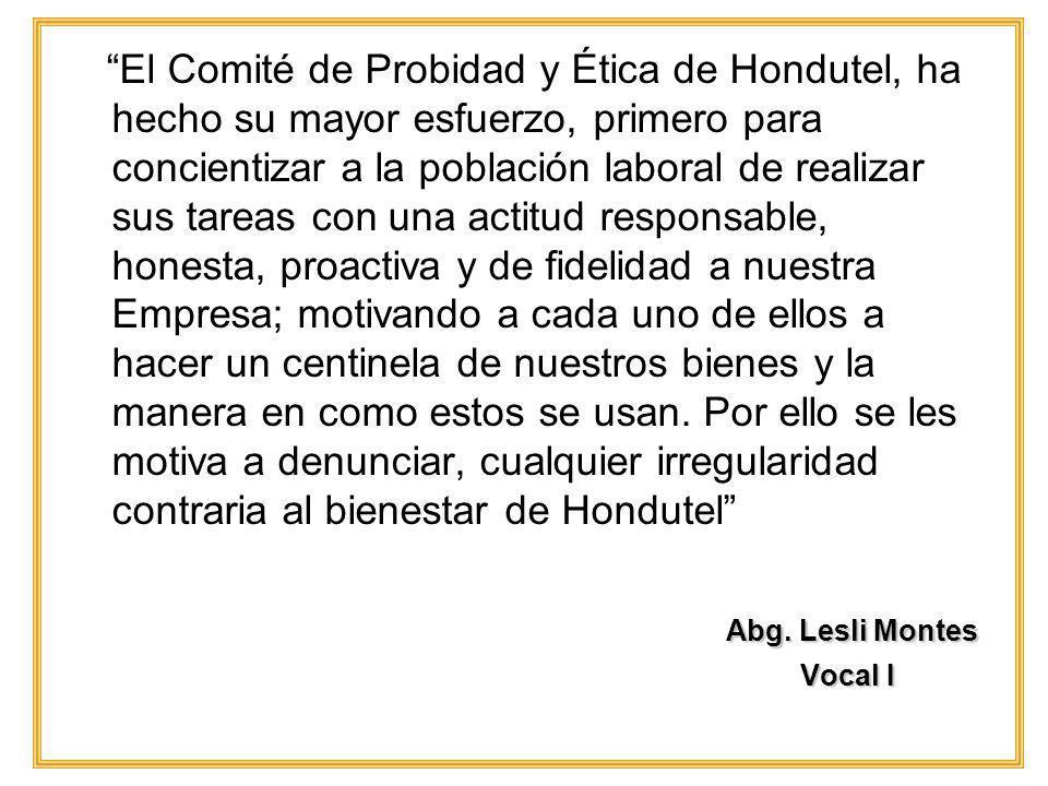 El Comité de Probidad y Ética de Hondutel, ha hecho su mayor esfuerzo, primero para concientizar a la población laboral de realizar sus tareas con una