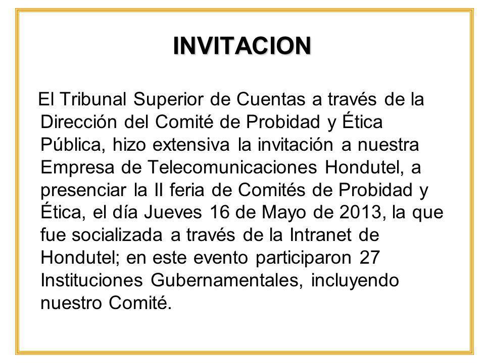 INVITACION El Tribunal Superior de Cuentas a través de la Dirección del Comité de Probidad y Ética Pública, hizo extensiva la invitación a nuestra Emp