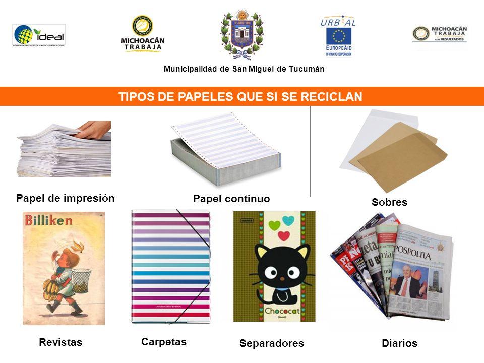 Municipalidad de San Miguel de Tucumán Papel de impresión Papel continuo TIPOS DE PAPELES QUE SI SE RECICLAN Revistas Carpetas SeparadoresDiarios Sobres