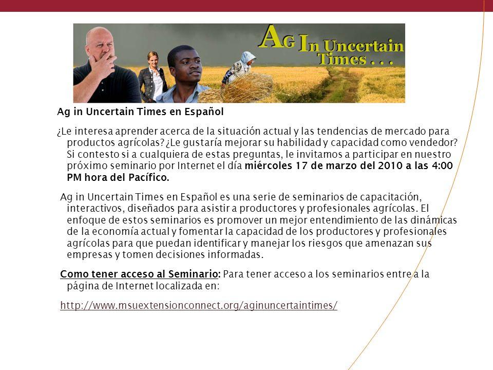 Ag in Uncertain Times en Español ¿Le interesa aprender acerca de la situación actual y las tendencias de mercado para productos agrícolas? ¿Le gustarí